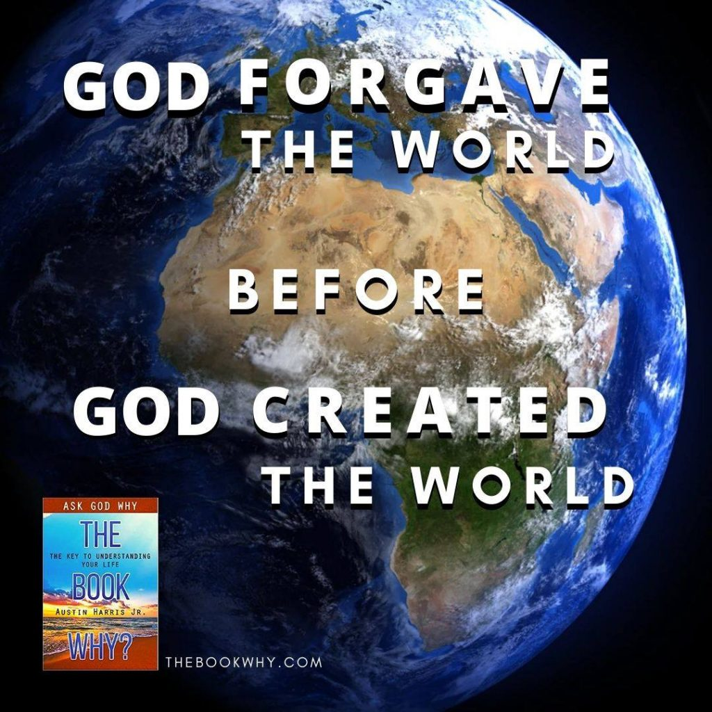 God Forgave the World Before God Created the World