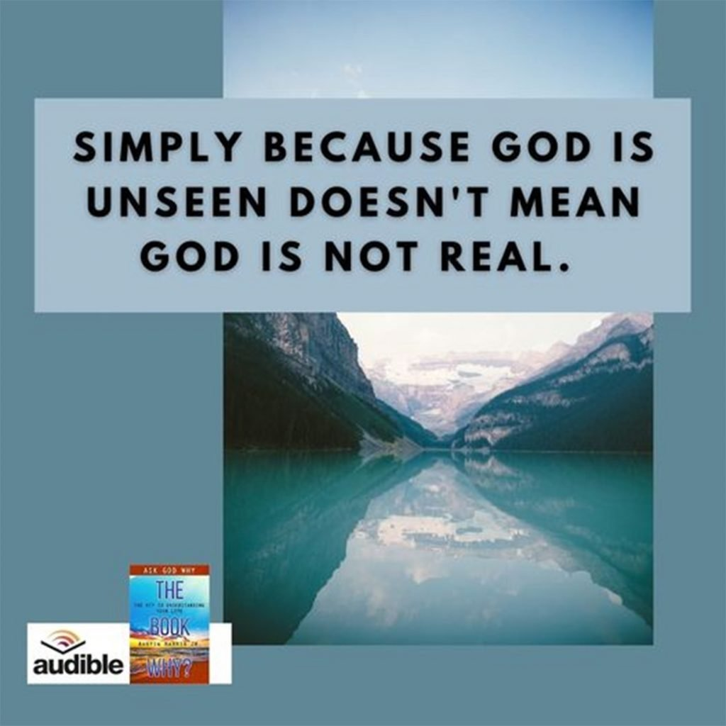 Simply Because God is Unseen Doesn't Mean God is Unreal
